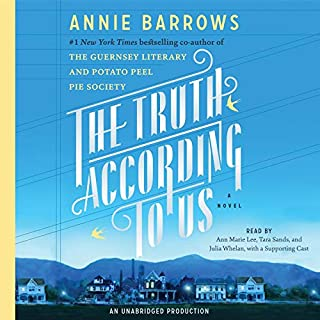 The Truth According to Us     A Novel              By:                                                                                                                                 Annie Barrows                               Narrated by:                                                                                                                                 Ann Marie Lee,                                                                                        Tara Sands,                                                                                        Julia Whelan,                   and others                 Length: 18 hrs and 52 mins     532 ratings     Overall 4.2