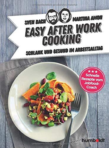 Easy After-Work-Cooking: Schlank und gesund im Arbeitsalltag. Schnelle Rezepte vom Jobfood-Coach