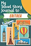 My Travel Story Journal to Eritrea: Travel Notebook Journal Personalized Traveling to Eritrea / Daily Planner with Notes pages / Memory book gift for your trip (6x9) 120 pages