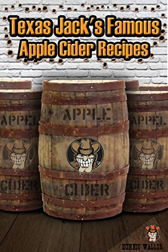 Texas Jack's Famous Apple Cider Recipes: (How to Make Sweet and Hard Cider. Recipes for Smoothies, Sweet Cider Punch, and Hot Sweet Cider Drinks) (English Edition)