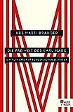 Die Freiheit des Karl Marx: Ein Aufklärer im bürgerlichen Zeitalter (German Edition)