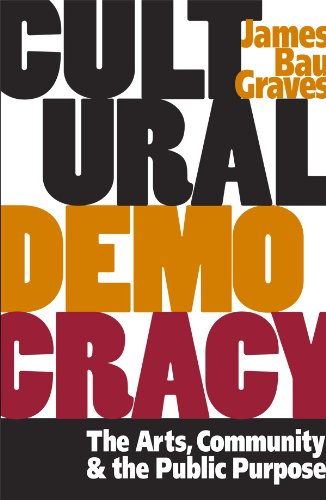 Cultural Democracy: The Arts, Community, and the Public Purpose (English Edition)