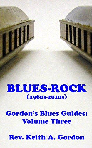 Blues-Rock (1960s-2010s): Gordon's Blues Guides, Volume Three (English Edition)