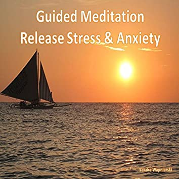 Guided Meditation Release Stress and Anxiety