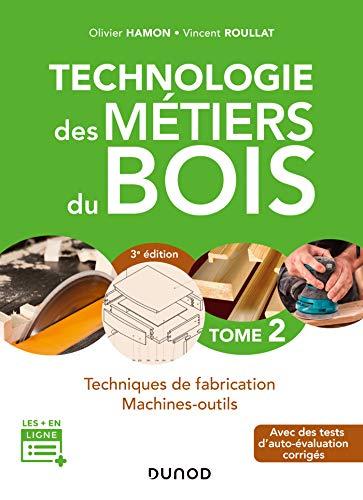 Technologie des métiers du bois - Tome 2 - 3e éd. - Techniques de fabrication et de pose - Machines: Techniques de fabrication et de pose - Machines