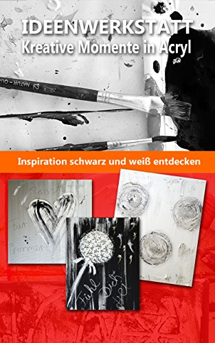 Ideenwerkstatt Kreative Momente in Acryl: Inspiration schwarz und weiß entdecken