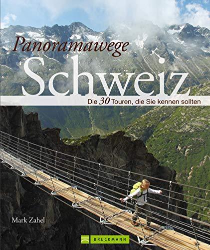 Panoramawege Schweiz: Wanderführer der 30 schönsten Höhenwege: Panorama Wanderungen in der Schweiz, die Sie kennen...