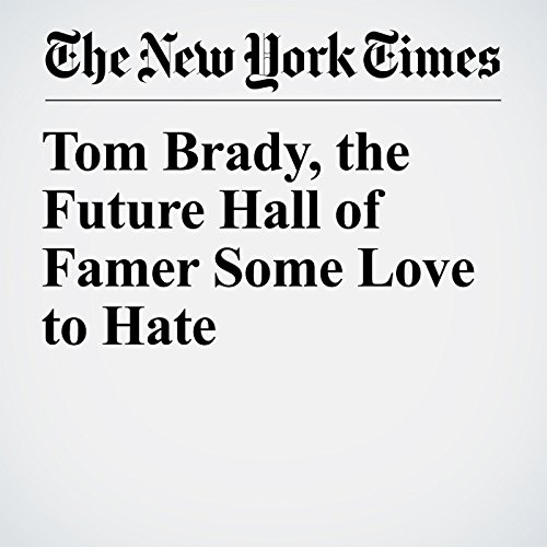 Tom Brady, the Future Hall of Famer Some Love to Hate audiobook cover art