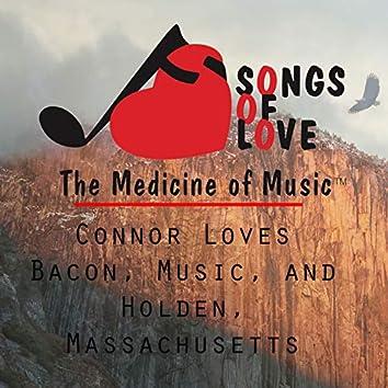 Connor Loves Bacon, Music, and Holden, Massachusetts