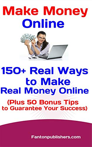 Make Money Online: 150+ Real Ways to Make Real Money Online (Plus 50 Bonus Tips to Guarantee Your Success) (English Edition)