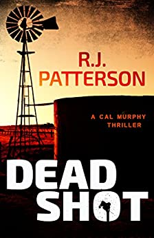 Dead Shot (A Cal Murphy Thriller Book 1) by [R.J. Patterson]