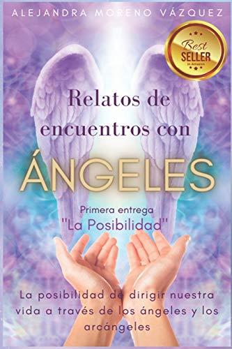 RELATOS DE ENCUENTROS CON ÁNGELES: La posibilidad de vivir nuestra vida a través de los Ángeles y Arcángeles