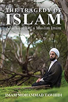 The Tragedy of Islam: Admissions of a Muslim Imam by [Imam Mohammad Tawhidi]
