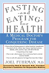Fasting and Eating for Health: A Medical Doctor's Program for Conquering Disease by Joel Fuhrman