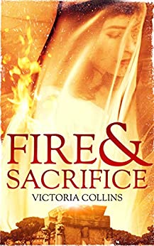 Fire and Sacrifice: A novel of ancient Rome by [Victoria Collins]