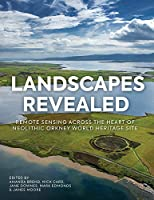 Landscapes Revealed: Remote Sensing Across the Heart of Neolithic Orkney World Heritage Site