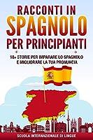 Racconti in Spagnolo per Principianti: 10+ Storie per Imparare lo Spagnolo e Migliorare la tua Pronuncia