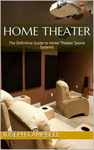 Home Theater: The Definitive Guide to Home Theater Sound Systems (English Edition)