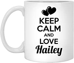Personalized Birthday Mug for Hailey - Keep Calm and Love Hailey Coffee Mug - Unique Birthday Gifts for Men Women, On Christmas, 11Oz White tea cup