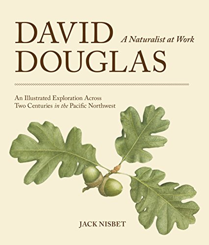 Compare Textbook Prices for David Douglas, a Naturalist at Work: An Illustrated Exploration Across Two Centuries in the Pacific Northwest First Edition Edition ISBN 9781570618291 by Nisbet, Jack