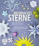 Weihnachtssterne? Gerne!: Fröbelsterne, Origami und Sterne aus Butterbrotpapiertüten falten