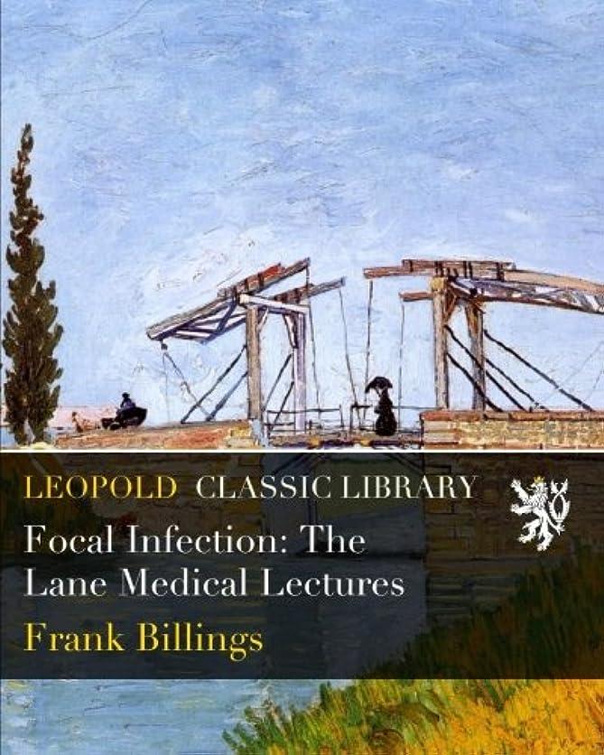 人引く主流Focal Infection: The Lane Medical Lectures