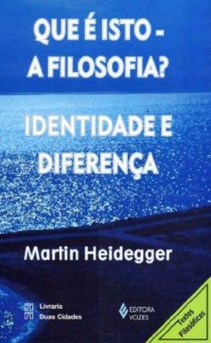 Que É Isto Filosofia? Identidade e Diferença