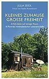 Kleines Zuhause ─ große Freiheit: Erfüllt leben auf weniger Raum - 10 Porträts minimalistischer Lebensmodelle