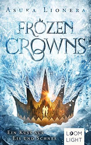 Frozen Crowns 1: Ein Kuss aus Eis und Schnee: | Magischer Fantasy-Liebesroman über eine verbotene Liebe ab 14 Jahren