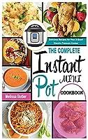 The Complete Instant Pot Mini Cookbook: Delicious Recipes for Your 3-Quart Electric Pressure Cooker