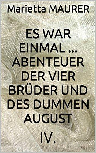 ES WAR EINMAL ... Abenteuer der vier Brüder und des dummen August: IV. (Märchen aus alten Zeiten 4)