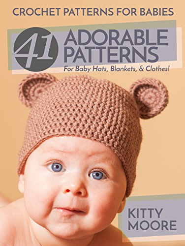 Crochet Patterns For Babies (2nd Edition): 41 Adorable Patterns For Baby Hats, Blankets & Clothes! (English Edition)