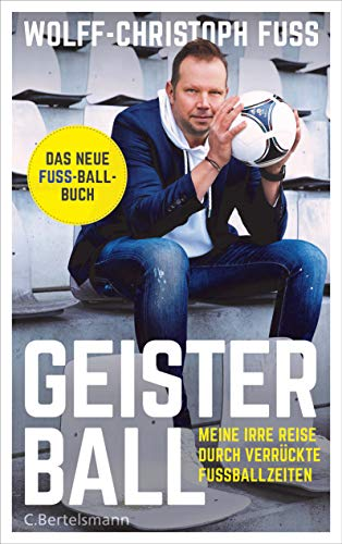 Geisterball: Meine irre Reise durch verrückte Fußballzeiten - Das neue Fuss-Ball-Buch