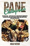 Pane Chetogenico: Pane Fatto in Casa - Ricette per una Dieta a Basso Contenuto di Carboidrati per la Perdita di Peso: Panini, Rosette, Crackers, ... Muffin, Pizza e Ricette Senza Glutine