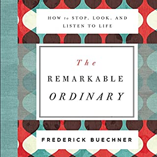 The Remarkable Ordinary     How to Stop, Look, and Listen to Life              Auteur(s):                                                                                                                                 Frederick Buechner                               Narrateur(s):                                                                                                                                 Henry O. Arnold,                                                                                        Gabe Wicks                      Durée: 3 h et 3 min     Pas de évaluations     Au global 0,0