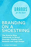 Branding on a Shoestring: The Step-by-Step Guide to Brand Strategy, Naming your Business and Logo Design (English Edition)