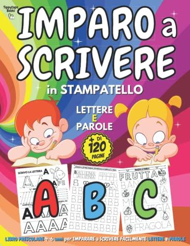 IMPARO A SCRIVERE in STAMPATELLO - Libro PRESCOLARE 4-6 anni per IMPARARE A SCRIVERE Facilmente LETTERE e PAROLE