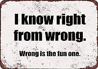 私は右から間違っていることを知っています。 間違っているのは楽しい メタルポスタレトロなポスタ安全標識壁パネル ティンサイン注意看板壁掛けプレート警告サイン絵図ショップ食料品ショッピングモールパーキングバークラブカフェレストラントイレ公共の場ギフト