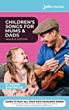 UKULELE: Children's Songs For Mums & Dads: 101 easy and fun children's songs to play and s...
