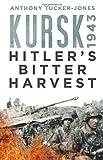 Kursk 1943: Hitler's Bitter Harvest