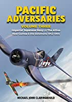 Pacific Adversarie: Imperial Japanese Navy Vs the Allies New Guinea & the Solomons 1942-1944 (Pacific Adversaries)