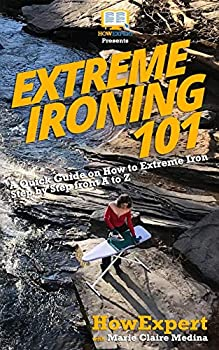 Extreme Ironing 101  A Quick Guide on How to Extreme Iron Step by Step from A to Z