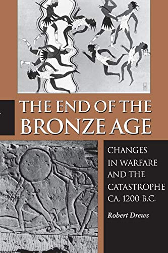 The End of the Bronze Age: Changes in Warfare and the Catastrophe ca.1200 B.C.: Changes in Warfare and the Catastrophe Ca. 1200 B.C. - Third Edition
