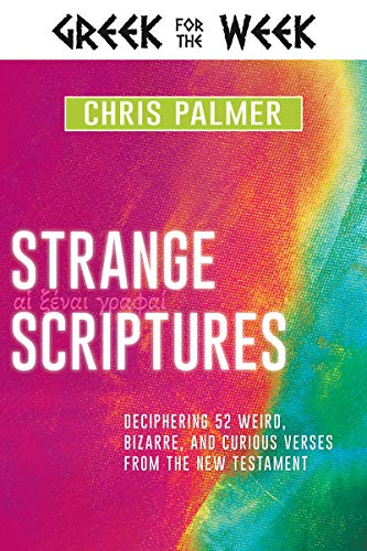 Strange Scriptures: Deciphering 52 Weird, Bizarre, and Curious Verses from the New Testament (Greek for the Week) (English Edition)