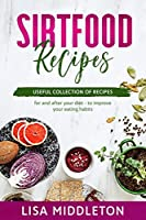 Sirtfood Recipes: Useful collection of recipes - for and after your diet - to improve your eating habits.