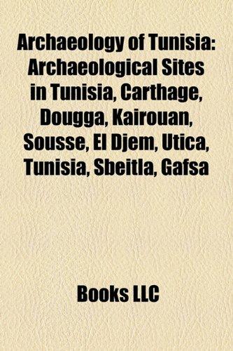 Archaeology of Tunisia: Archaeological sites in Tunisia, Dougga, Kairouan, Sousse, El Djem, Utica, Tunisia, Sbeitla, Gafsa, Capsian culture
