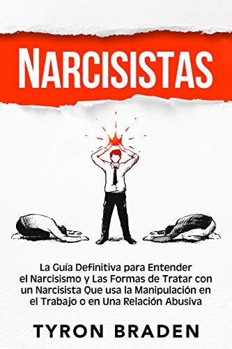Narcisistas: La guía definitiva para entender el narcisismo y las formas de tratar con un narcisista que usa la manipulación en el trabajo o en una relación abusiva