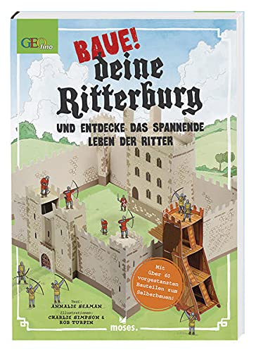Baue! deine Ritterburg: und entdecke das spannende Leben der Ritter