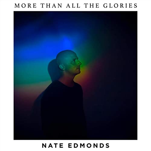 Nate Edmonds - More Than All the Glories (2019)