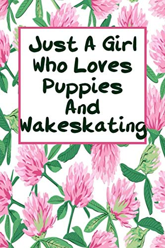 Just A Girl Who Loves Puppies And Wakeskating
